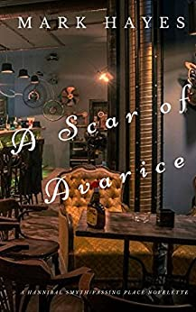 A Scar Of Avarice: A passing place tall tale of nefarious steampunk by [Hayes, Mark]
