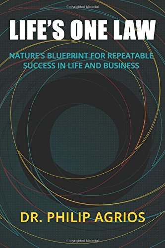 Life's One Law: Nature's Blueprint for Repeatable Success in Life and Business