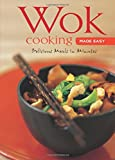 Wok Cooking Made Easy: Delicious Meals in Minutes [Wok Cookbook, Over 60 Recipes] (Learn to Cook Series)