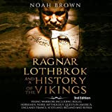 #3: Ragnar Lothbrok and a History of the Vikings: Viking Warriors Including Rollo, Norsemen, Norse Mythology, Quests in America, England, France, Scotland, Ireland and Russia