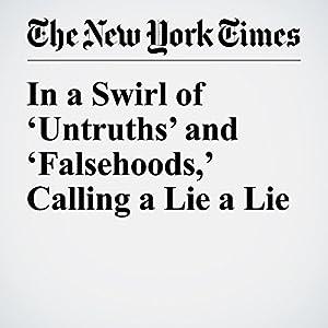 In a Swirl of 'Untruths' and 'Falsehoods,' Calling a Lie a Lie