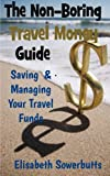 The Non-Boring Travel Money Guide, Elisabeth Sowerbutts, 1480135402