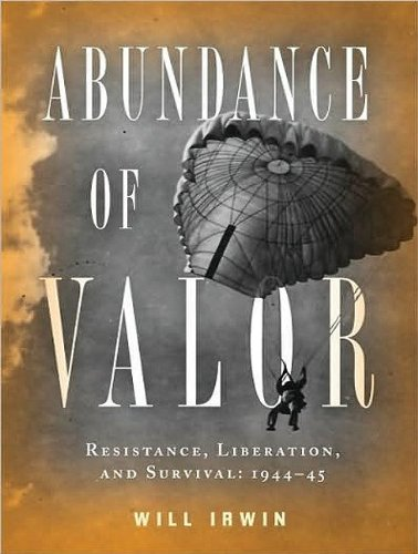 Download Abundance of Valor: Resistance, Survival, and Liberation: 1944-45 PDF