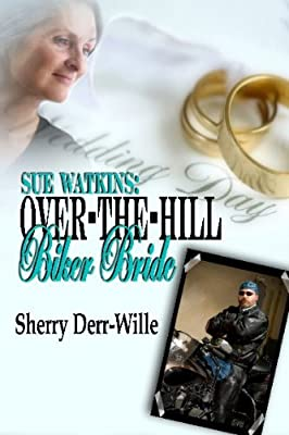 Sue Watkins: Over The Hill Biker Bride (Those Gals From Minter, WI Book 7)