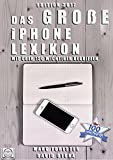 Das große iPhone Lexikon - Edition 2017: Mit über 150 wichtigen Begriffen (German Edition)
