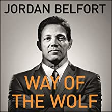 Way of the Wolf: Straight Line Selling: Master the Art of Persuasion, Influence, and Success Audiobook by Jordan Belfort Narrated by To Be Announced