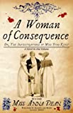 Front cover for the book A Woman of Consequence by Anna Dean