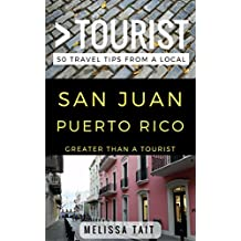 Greater Than a Tourist – San Juan Puerto Rico: 50 Travel Tips from a Local