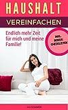 Haushalt vereinfachen: 10 Tipps wie Sie mit System das alltägliche Chaos bewältigen (German Edition)