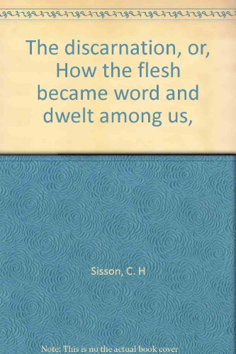 The discarnation, or, How the flesh became word and dwelt among us,