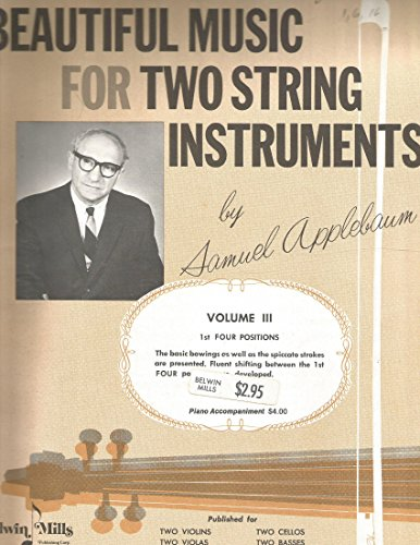 Two Cellos Beautiful music for two string instruments by Samuel Applebaum volume III 1st four positions (First Applebaum Samuel Position)