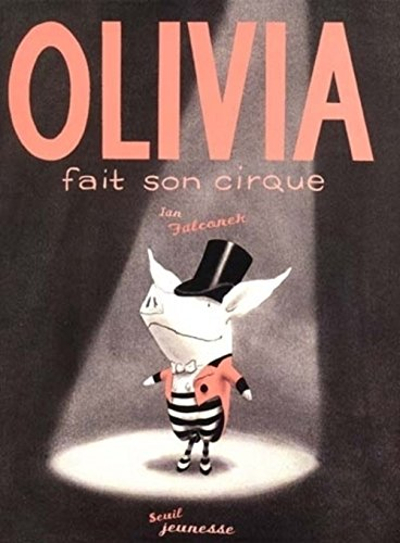 Olivia Fait Son Cirque / Olivia Saves the Circus (French Edition) by Editions Du Seuil