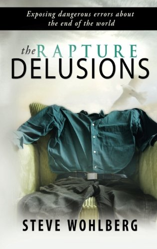 Rapture Delusions Steve Wohlberg
