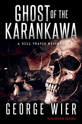 Ghost of the Karankawa (The Bill Travis Mysteries Book 10) by [Wier, George]