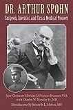 Dr. Arthur Spohn: Surgeon, Inventor, and Texas Medical Pioneer (Gulf Coast Books, sponsored by Texas A&M University-Corpus Christi)