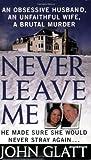 Never Leave Me, John Glatt, 0312934270
