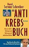Das Anti-Krebs-Buch: Was uns schützt: Vorbeugen und nachsorgen mit natürlichen Mitteln