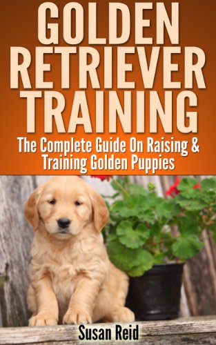 Pets Retrievers Golden (Golden Retriever Training: Breed Specific Puppy Training Techniques, Potty Training, Discipline, and Care Guide)