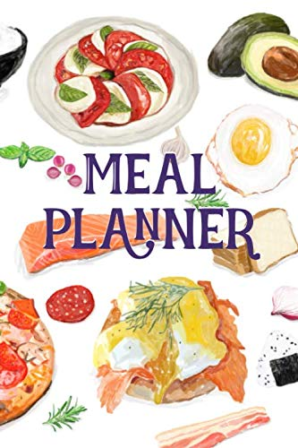 Meal Planner: Track And Plan Your Meals Daily And Weekly, Grocery List, Cooking Diary, Week Food Log, Meal Prep And Planning by Sammy Delicious