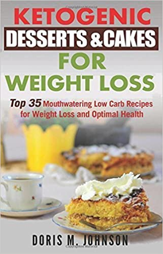 Ketogenic Desserts & Cakes For Weight Loss: Top 35 Mouthwatering Low Carb Recipes for Weight Loss and Optimal Health by Doris M. Johnson (2015-08-14)
