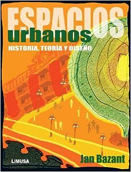 espacios urbanos. historia teoria y diseno