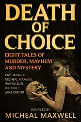 Death of Choice: Eight Tales of Murder, Mayhem, and Mystery