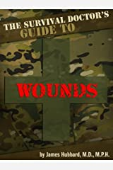The Survival Doctor's Guide to Wounds: What to Do When There Is No Doctor (The Survival Doctor's Guides Book 1) Kindle Edition