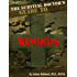 The Survival Doctor's Guide to Wounds: What to Do When There Is No Doctor (The Survival Doctor's Guides Book 1)