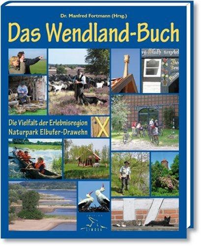Das Wendland-Buch: Erlebnisregion Naturpark Elbufer-Drawehn