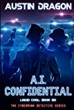 A.I. Confidential (Liquid Cool, Book 6): The Cyberpunk Detective Series (Volume 6)