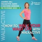 How to Walk Your Waist off with Walkactive: Walkactive Audio Coaching Sessions - The Technique Series, #4 | Joanna Hall