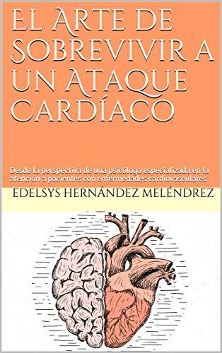 El Arte de Sobrevivir a un Ataque Cardíaco: Desde la perspectiva de una psicóloga especializada