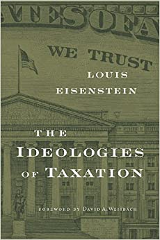 Book The Ideologies of Taxation by Louis Eisenstein (2010-04-30)