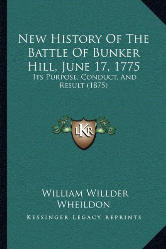 Read Online New History Of The Battle Of Bunker Hill, June 17, 1775: Its Purpose, Conduct, And Result (1875) PDF