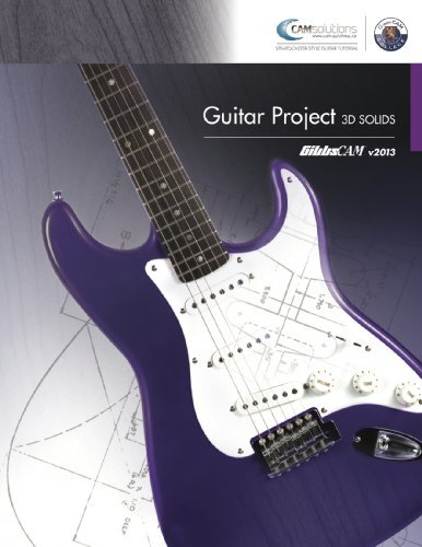 GibbsCAM 2013 Guitar Project - 3D Solids Training Textbook by CAM Solutions (2013-08-02) (Engineering The Guitar)