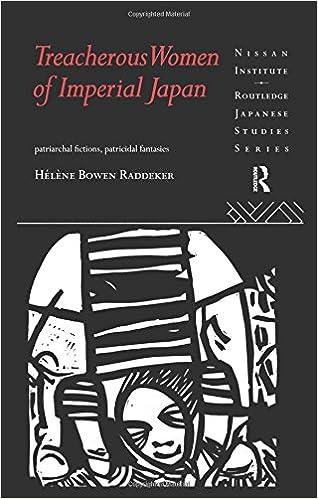 Treacherous Women of Imperial Japan: Patriarchal Fictions, Patricidal Fantasies (Nissan Institute/Routledge Japanese Studies)