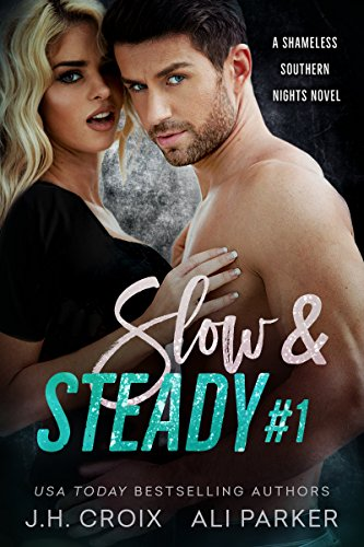 Slow and Steady #1: A Bad Boy Romantic Suspense (Shameless Southern Nights Book 4) by [Croix, J.H., Parker, Ali]