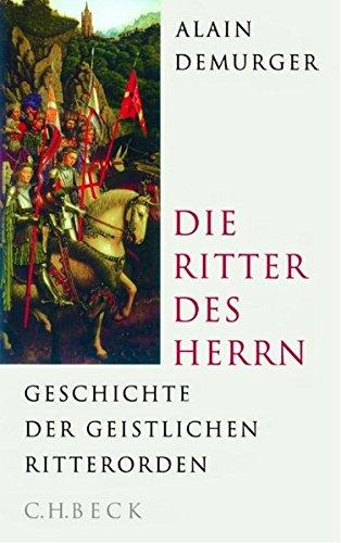 Die Ritter des Herrn: Geschichte der geistlichen Ritterorden