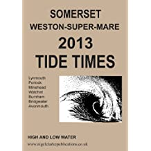 2013 TIDE TIMES - SOMERSET WESTON SUPER MARE (2013 TIDE TIME TABLES)