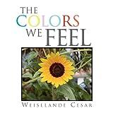 The Colors We Feel, Weiselande Cesar, 1453524169