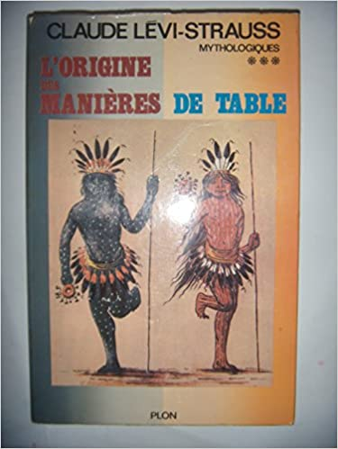 Claude Lévi-Strauss-Mythologiques III-L'Origine des manières de table