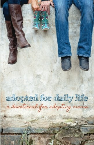 Adopted for Daily Life: A Devotional For Adopting Moms