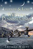 Legends & Lore of Western Pennsylvania (American Legends)