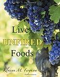 Live Unfired Foods, Klacena Ferguson, 147517196X