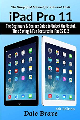 iPad Pro 11: The Beginners & Seniors Guide to Unlock the Useful, Time Saving & Fun Features in iPadOS 13.2: The Simplified Manual for Kids and Adults