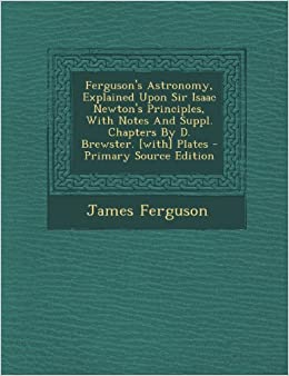 Book Ferguson's Astronomy, Explained Upon Sir Isaac Newton's Principles, With Notes And Suppl. Chapters By D. Brewster. [with] Plates