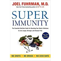 Super Immunity: The Essential Nutrition Guide for Boosting Your Body's Defenses...