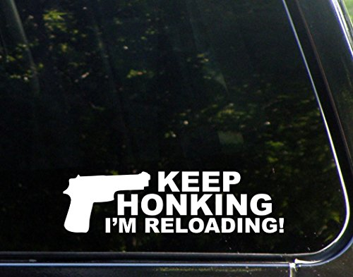 Keep-Honking-Im-Reloading-9-x-2-12-Die-Cut-Decal-Bumper-Sticker-For-Helmets-Hard-Hats-Windows-Cars-Trucks-Laptops-Etc