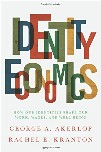Identity Economics  How Our Identities Shape Our Work Wages And Well Being