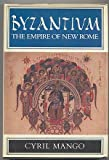 Byzantium, the Empire of New Rome, Cyril A. Mango, 0684167689